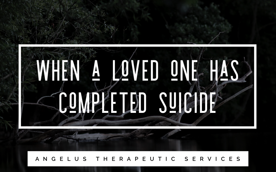 Surviving When a Loved One Has Completed Suicide