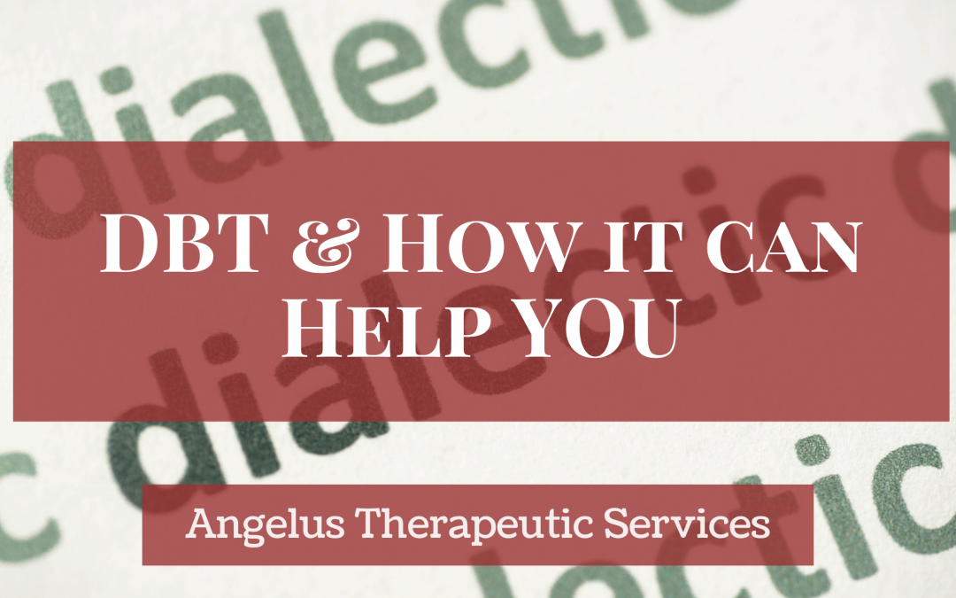 DBT: Powerful tools for learning how to manage intense emotions